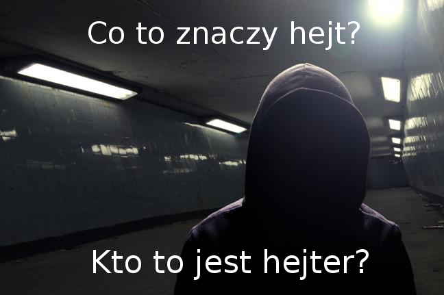 co to znaczy hejt i hejter